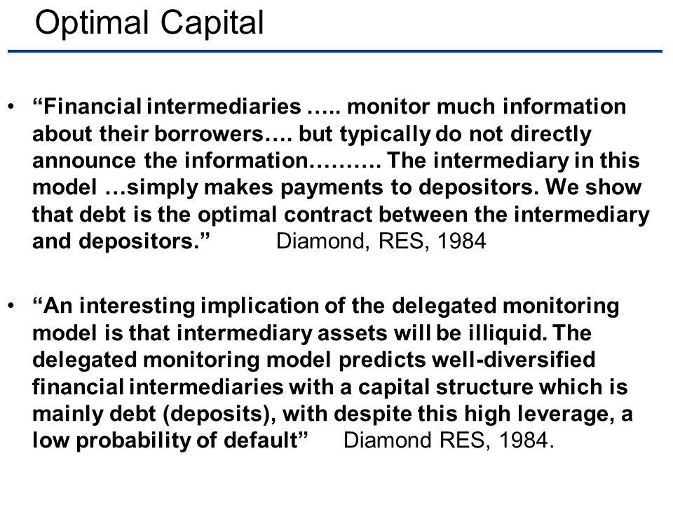 Optimal Capital Financial intermediaries ….. monitor much information about their borrowers….