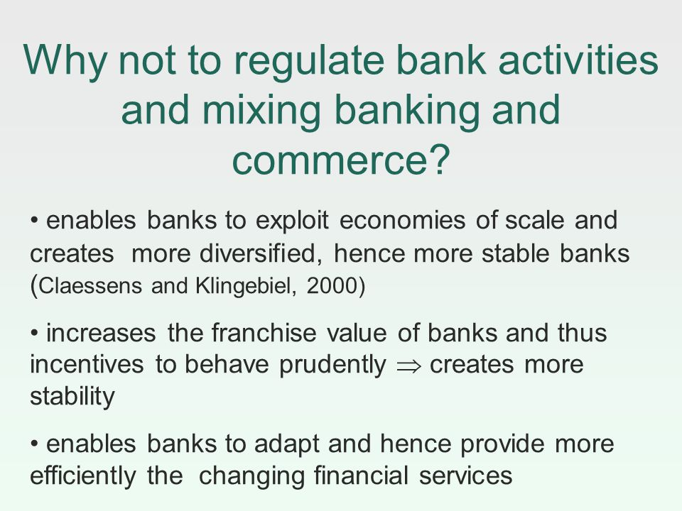 Why not to regulate bank activities and mixing banking and commerce.