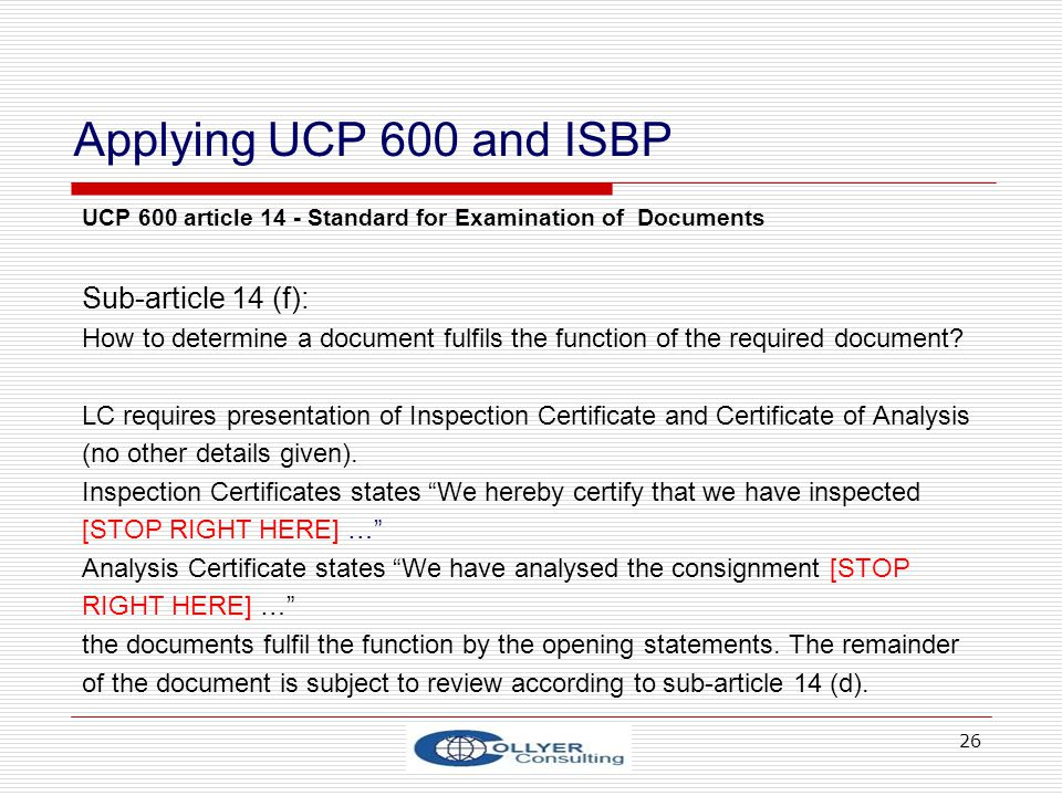 26 Applying UCP 600 and ISBP UCP 600 article 14 - Standard for Examination of Documents Sub-article 14 (f): How to determine a document fulfils the function of the required document.