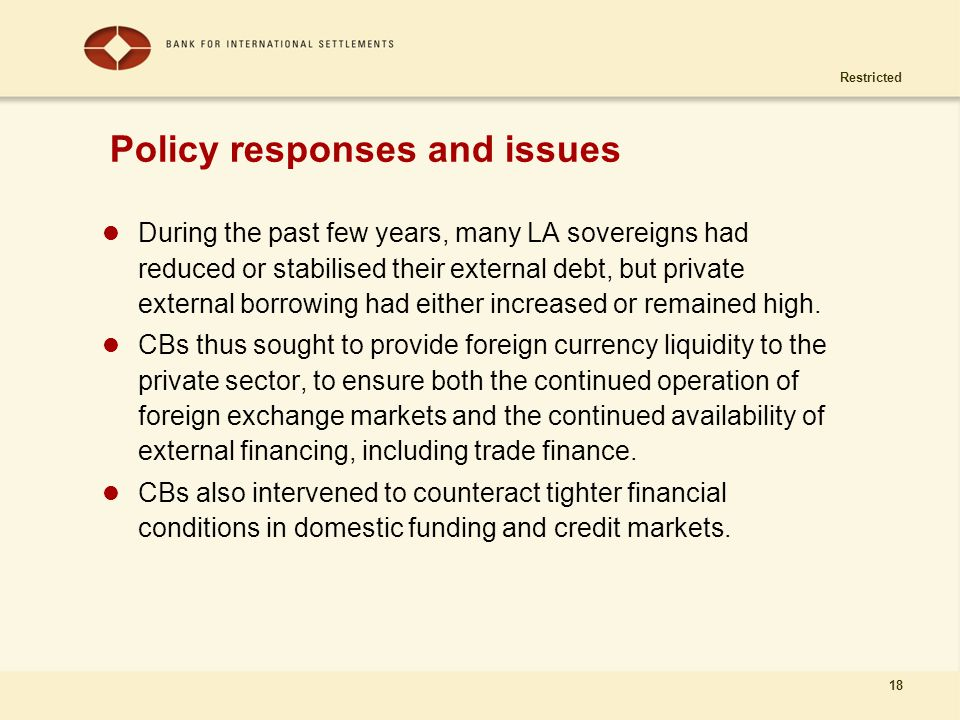 Restricted 18 Policy responses and issues During the past few years, many LA sovereigns had reduced or stabilised their external debt, but private ext