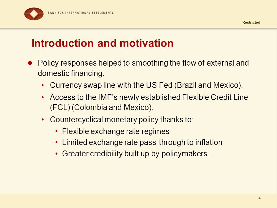 Restricted 4 Introduction and motivation Policy responses helped to smoothing the flow of external and domestic financing. Currency swap line with the