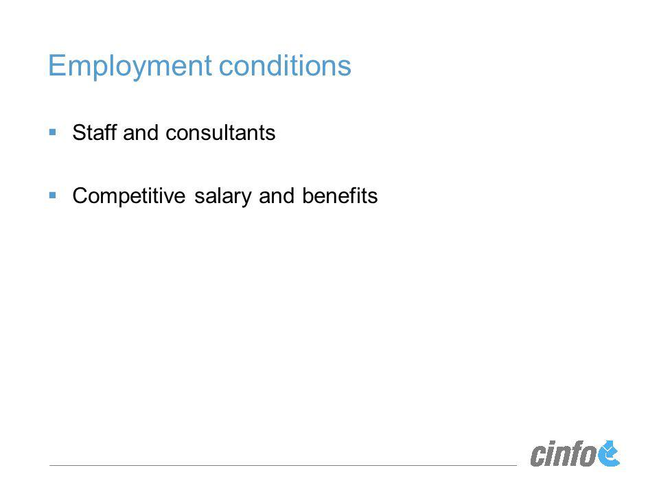 Employment conditions Staff and consultants Competitive salary and benefits