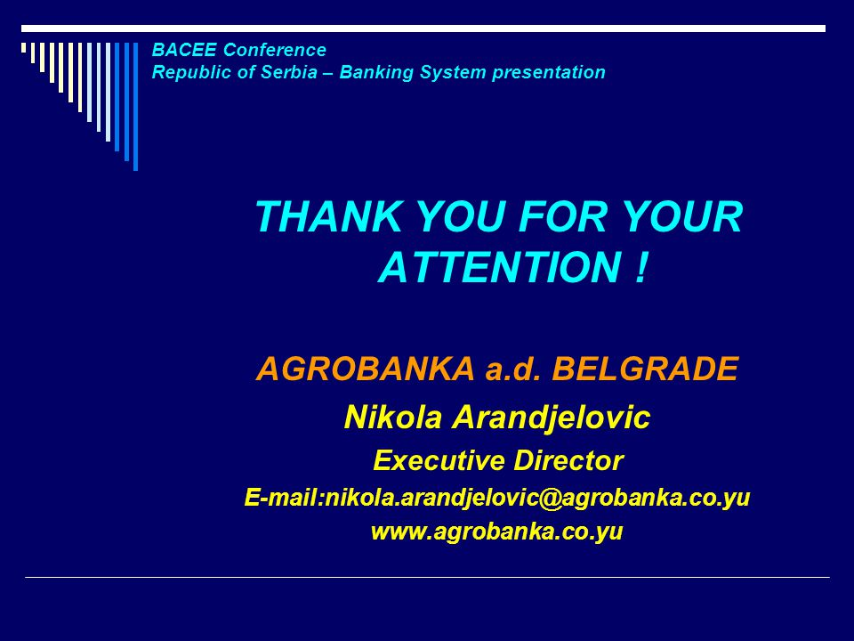 BACEE Conference Republic of Serbia – Banking System presentation THANK YOU FOR YOUR ATTENTION .