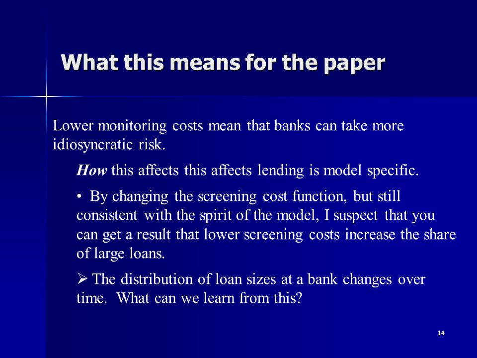 14 What this means for the paper Lower monitoring costs mean that banks can take more idiosyncratic risk.