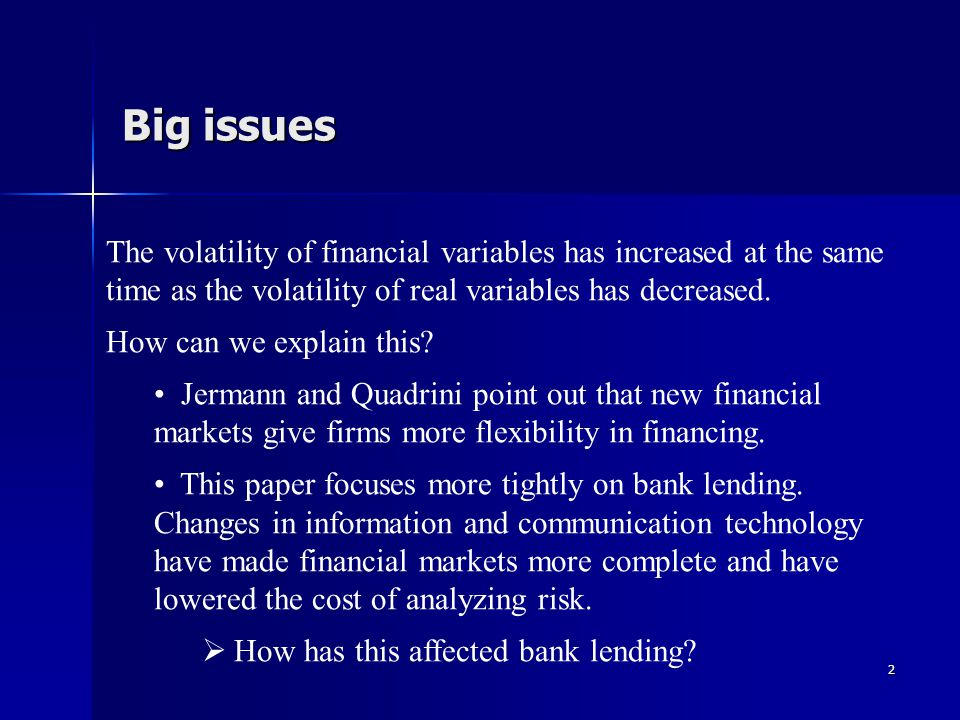 2 Big issues The volatility of financial variables has increased at the same time as the volatility of real variables has decreased.