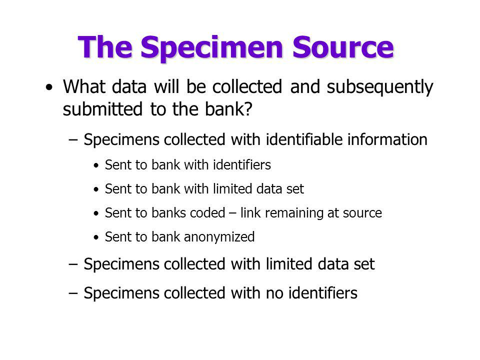The Specimen Source What data will be collected and subsequently submitted to the bank.