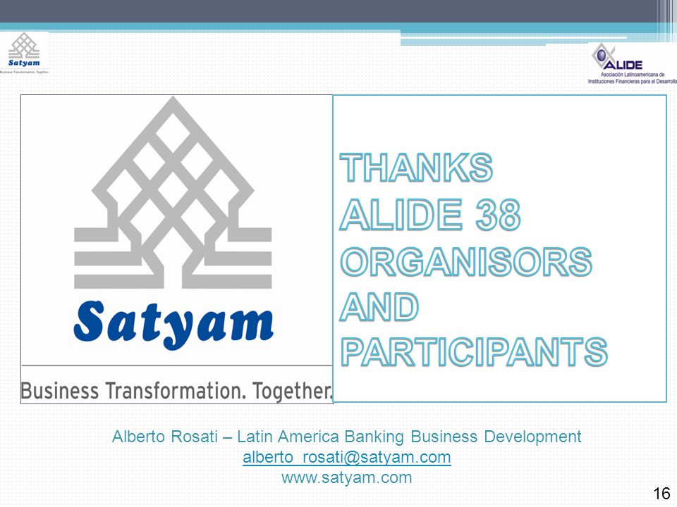 16 Alberto Rosati – Latin America Banking Business Development alberto_rosati@satyam.com www.satyam.com
