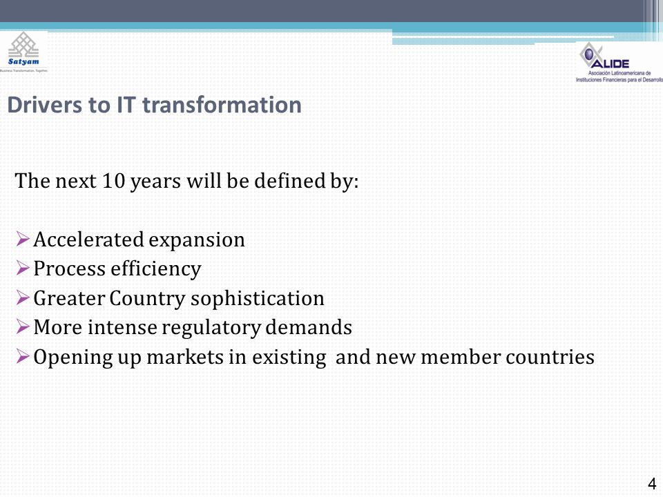 Drivers to IT transformation The next 10 years will be defined by: Accelerated expansion Process efficiency Greater Country sophistication More intense regulatory demands Opening up markets in existing and new member countries 4