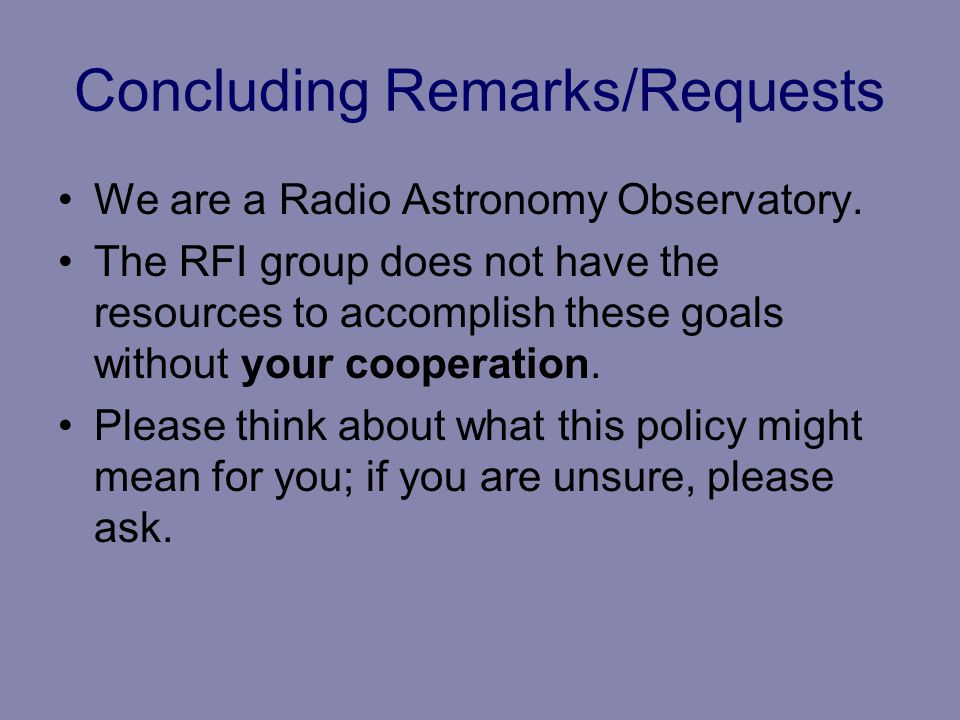 Concluding Remarks/Requests We are a Radio Astronomy Observatory.