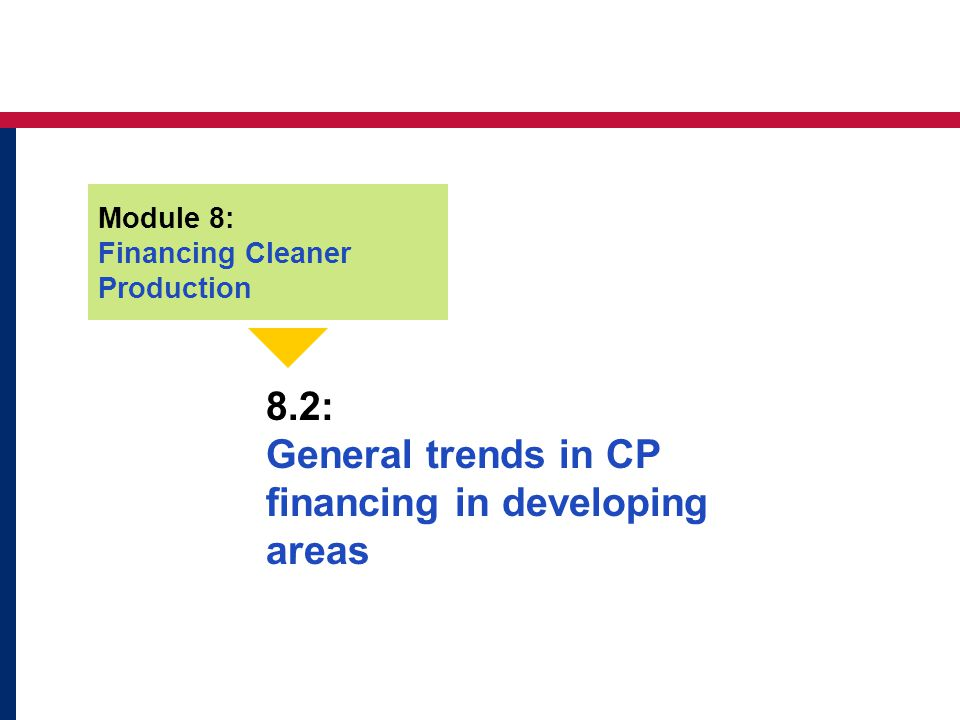 8.2: General trends in CP financing in developing areas Module 8: Financing Cleaner Production