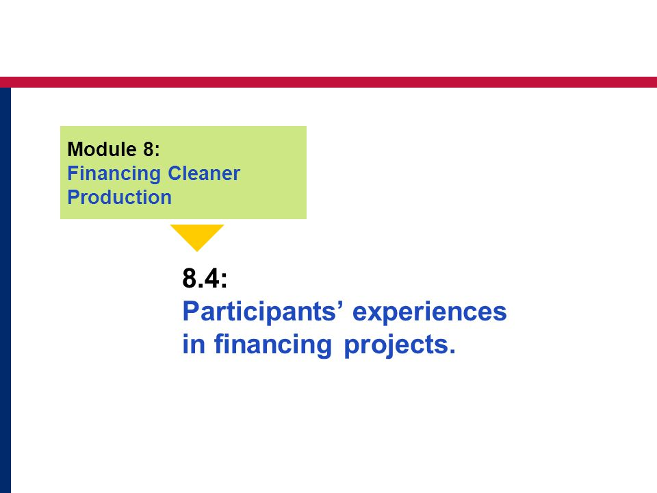 8.4: Participants experiences in financing projects. Module 8: Financing Cleaner Production