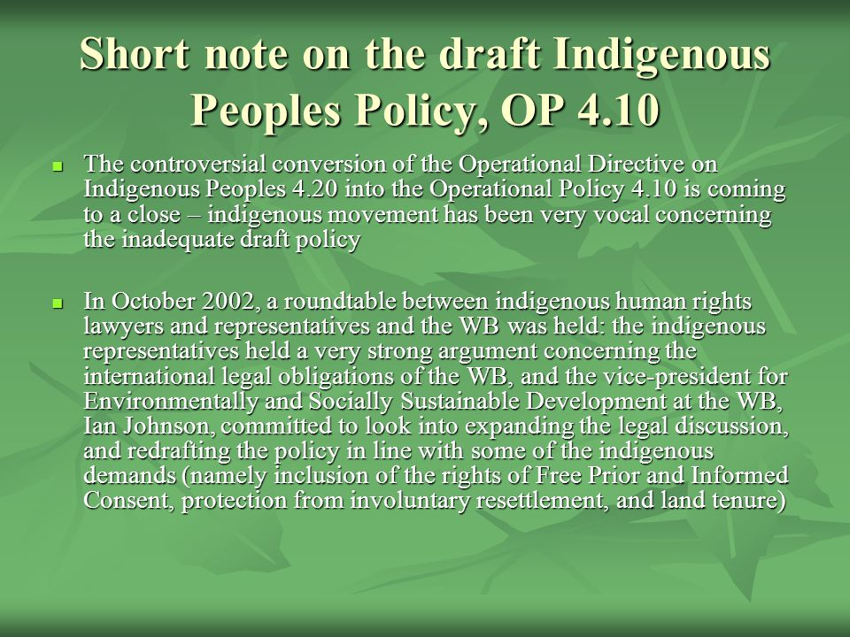 Short note on the draft Indigenous Peoples Policy, OP 4.10 The controversial conversion of the Operational Directive on Indigenous Peoples 4.20 into t
