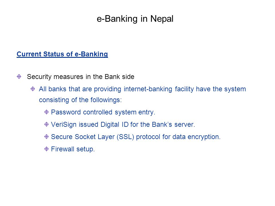 Current Status of e-Banking Security measures in the Bank side All banks that are providing internet-banking facility have the system consisting of th