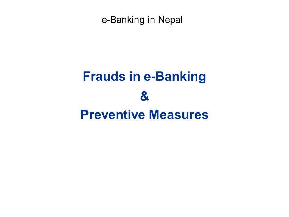 Frauds in e-Banking & Preventive Measures e-Banking in Nepal