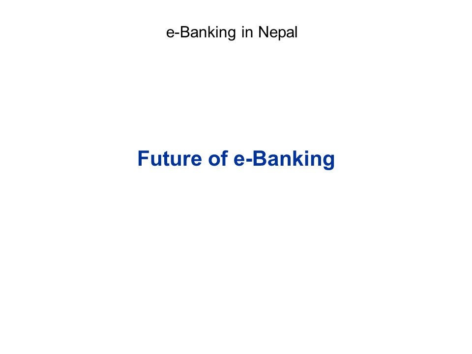 Future of e-Banking e-Banking in Nepal