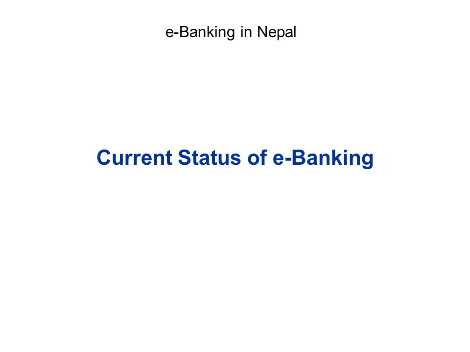 Current Status of e-Banking e-Banking in Nepal