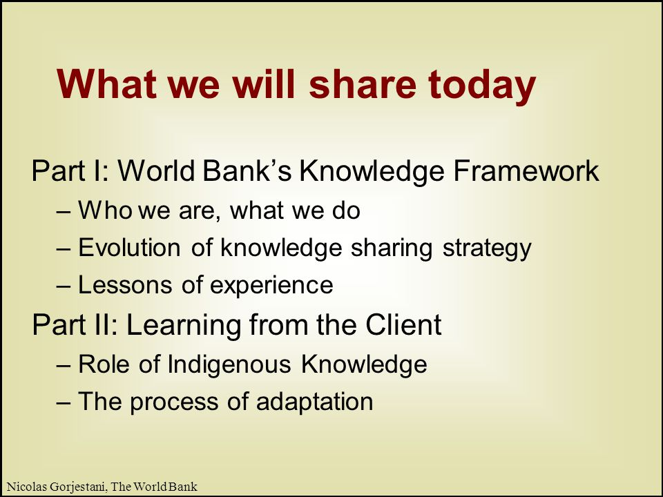 53 Nicolas Gorjestani, The World Bank But the Bank is not a storehouse of universally applicable knowledge just waiting to be transferred.