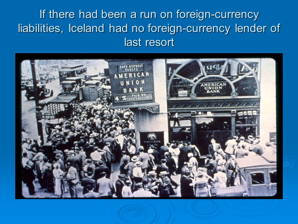 If there had been a run on foreign-currency liabilities, Iceland had no foreign-currency lender of last resort