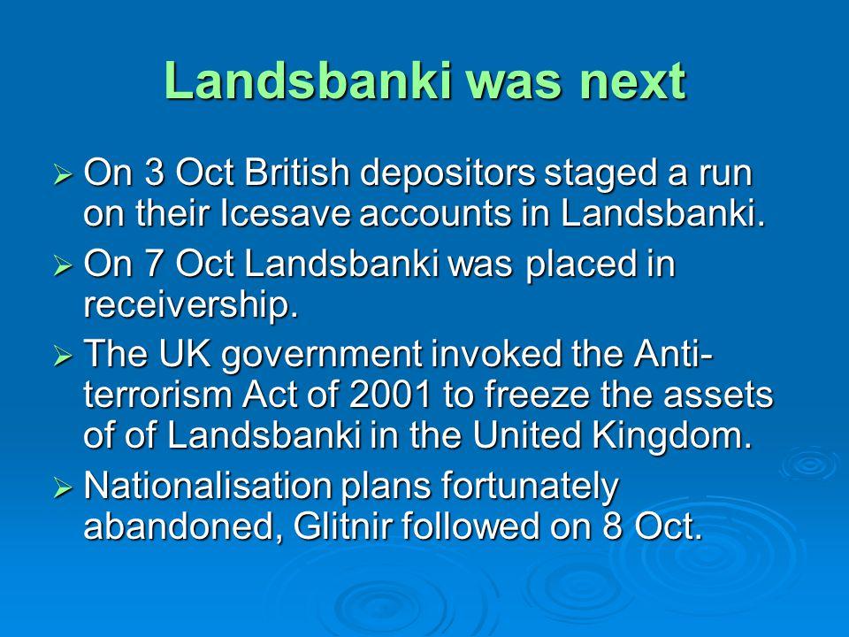 Landsbanki was next On 3 Oct British depositors staged a run on their Icesave accounts in Landsbanki.