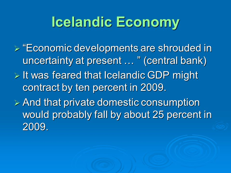 Icelandic Economy Economic developments are shrouded in uncertainty at present … (central bank) Economic developments are shrouded in uncertainty at p