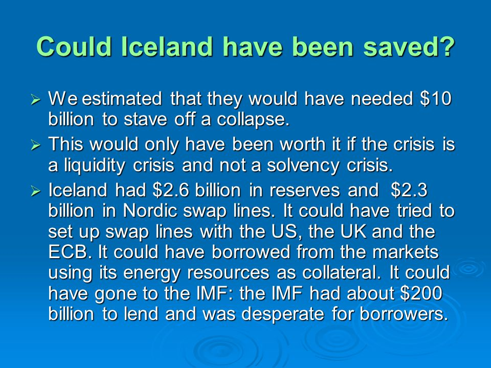Could Iceland have been saved? We estimated that they would have needed $10 billion to stave off a collapse. We estimated that they would have needed