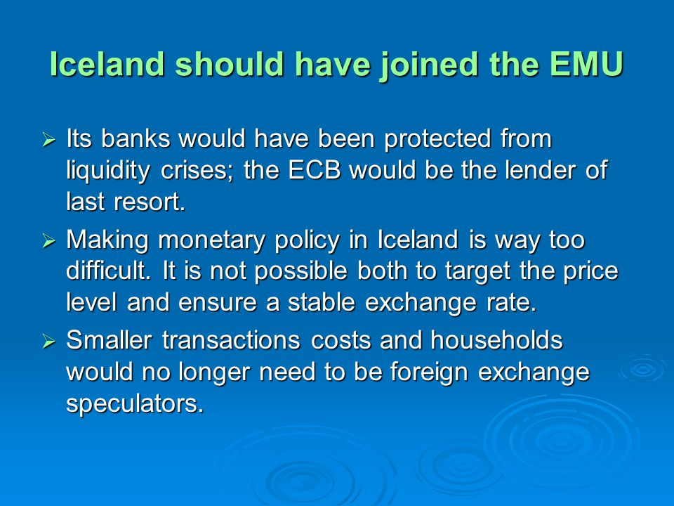 Iceland should have joined the EMU Its banks would have been protected from liquidity crises; the ECB would be the lender of last resort.