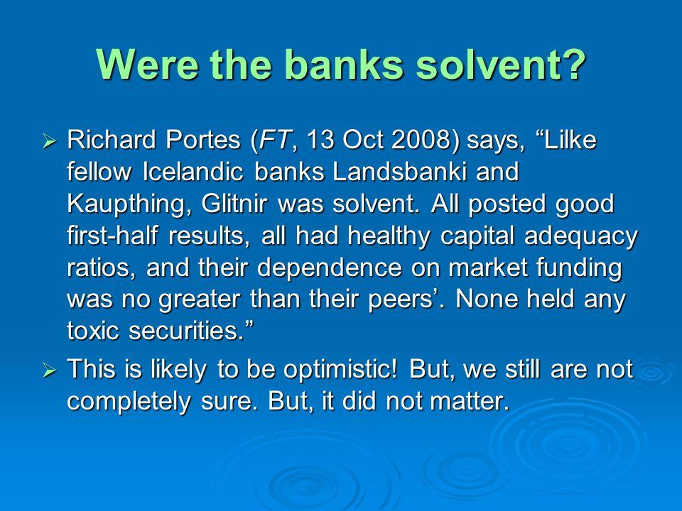 Were the banks solvent? Richard Portes (FT, 13 Oct 2008) says, Lilke fellow Icelandic banks Landsbanki and Kaupthing, Glitnir was solvent. All posted