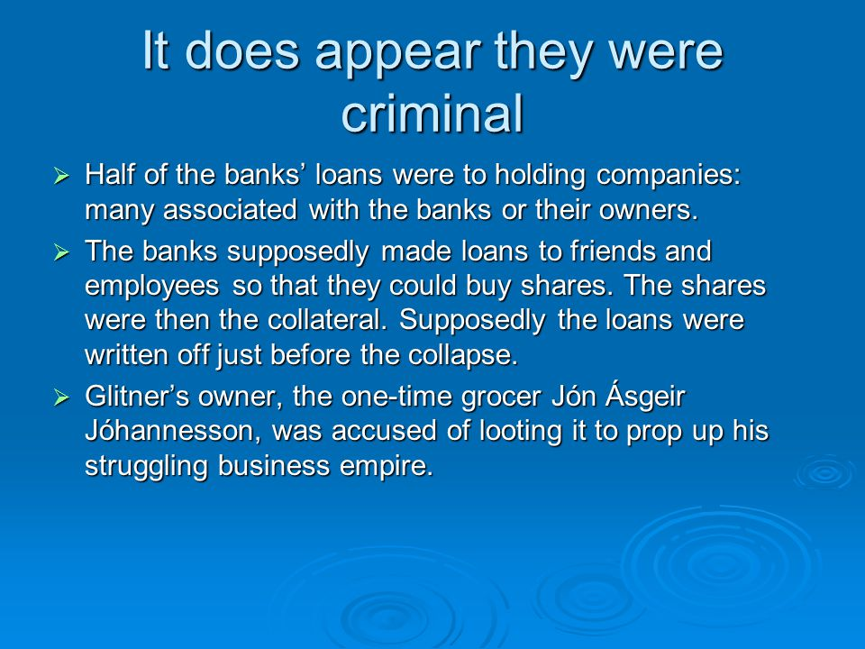 It does appear they were criminal Half of the banks loans were to holding companies: many associated with the banks or their owners. Half of the banks