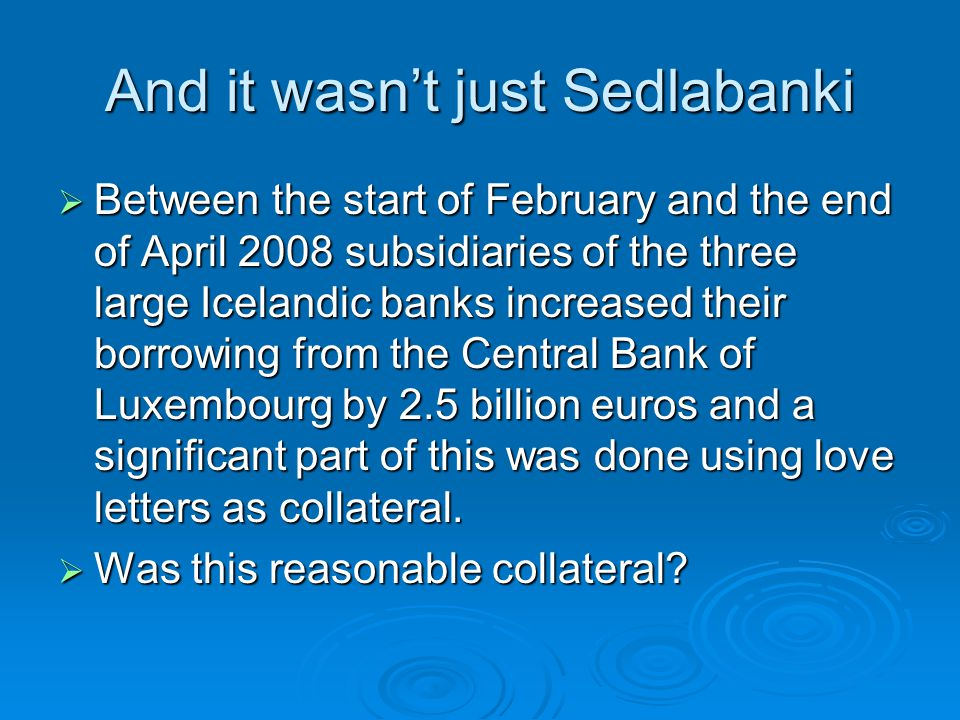 And it wasnt just Sedlabanki Between the start of February and the end of April 2008 subsidiaries of the three large Icelandic banks increased their b