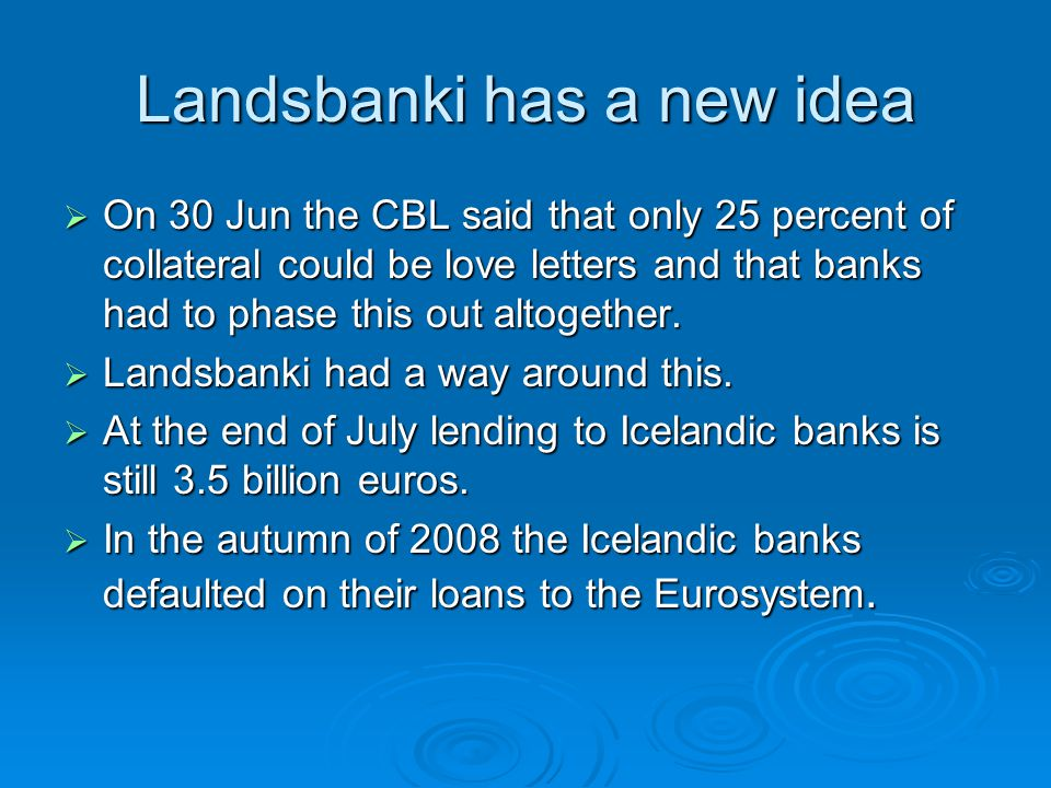 Landsbanki has a new idea On 30 Jun the CBL said that only 25 percent of collateral could be love letters and that banks had to phase this out altogether.