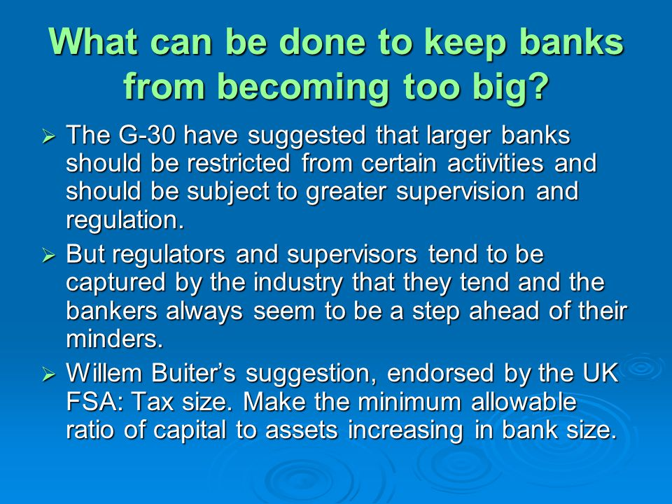 What can be done to keep banks from becoming too big? The G-30 have suggested that larger banks should be restricted from certain activities and shoul