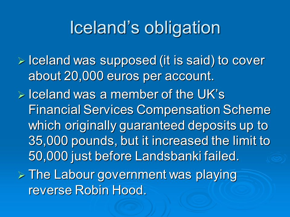 Icelands obligation Iceland was supposed (it is said) to cover about 20,000 euros per account. Iceland was supposed (it is said) to cover about 20,000