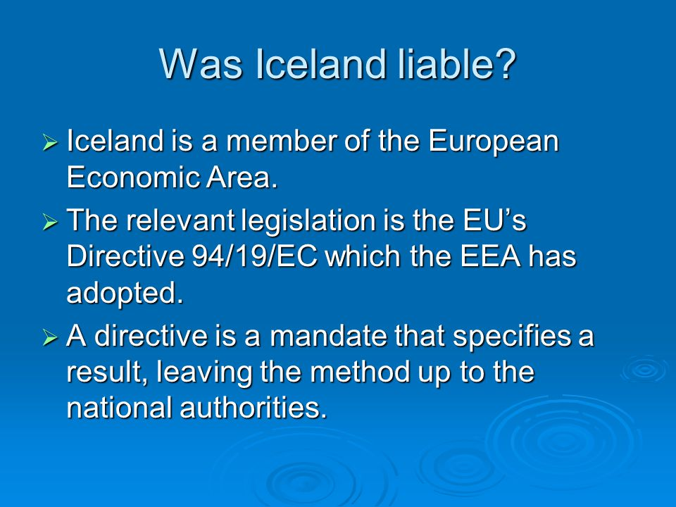 Was Iceland liable? Iceland is a member of the European Economic Area. Iceland is a member of the European Economic Area. The relevant legislation is