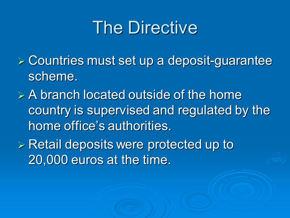 The Directive Countries must set up a deposit-guarantee scheme. Countries must set up a deposit-guarantee scheme. A branch located outside of the home
