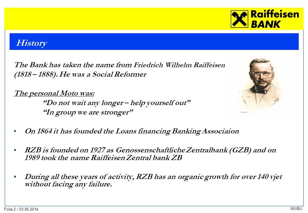 Folie 2 / 03.06.2014 NWBU History The Bank has taken the name from Friedrich Wilhelm Raiffeisen (1818 – 1888).