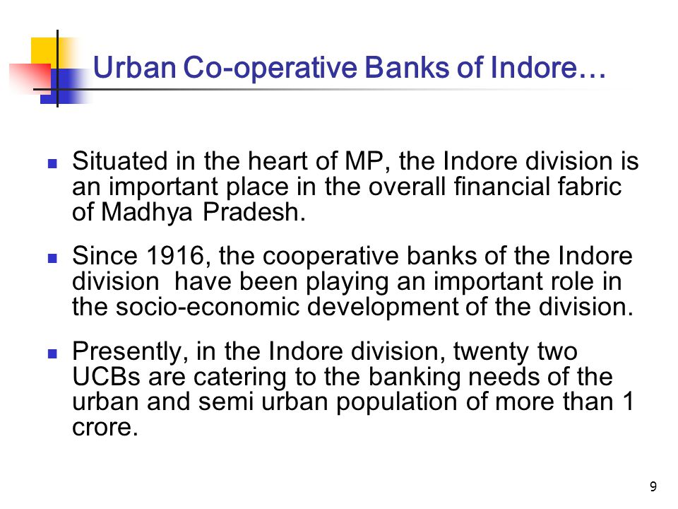 9 Urban Co-operative Banks of Indore… Situated in the heart of MP, the Indore division is an important place in the overall financial fabric of Madhya Pradesh.