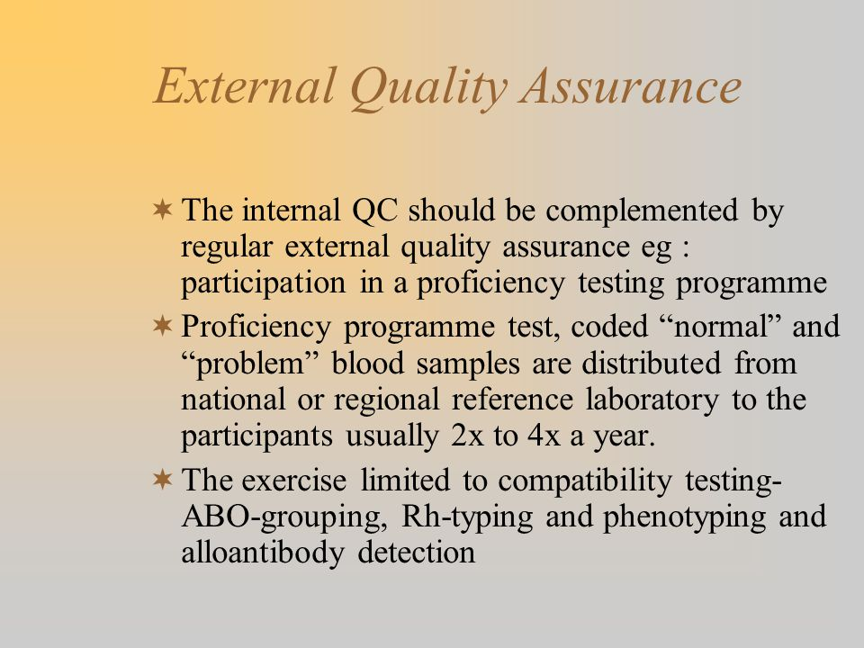 External Quality Assurance The internal QC should be complemented by regular external quality assurance eg : participation in a proficiency testing pr