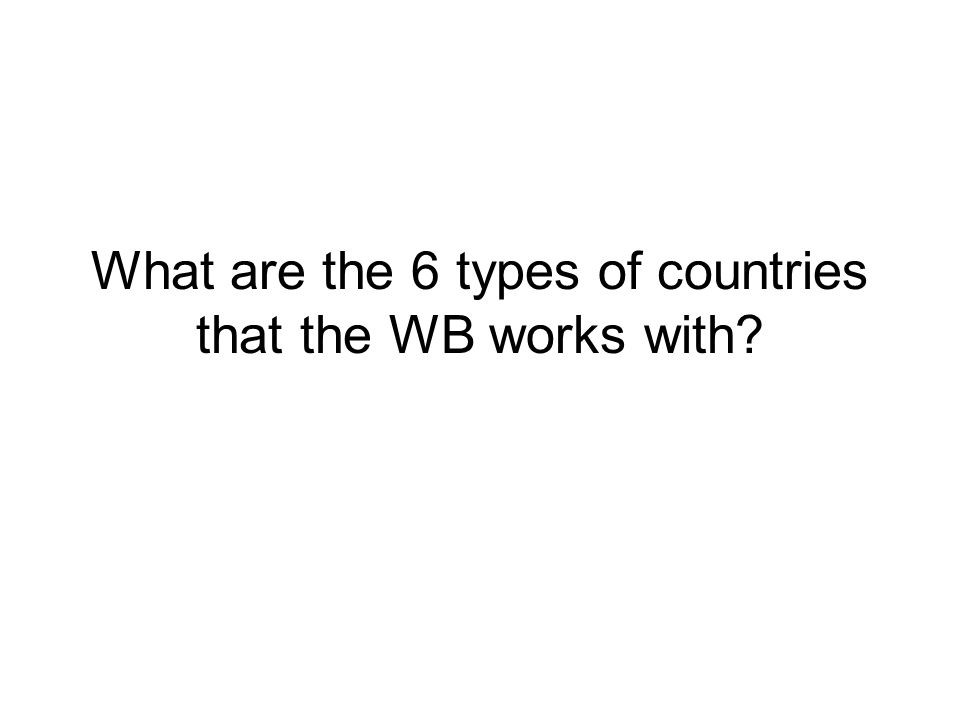 What are the 6 types of countries that the WB works with?