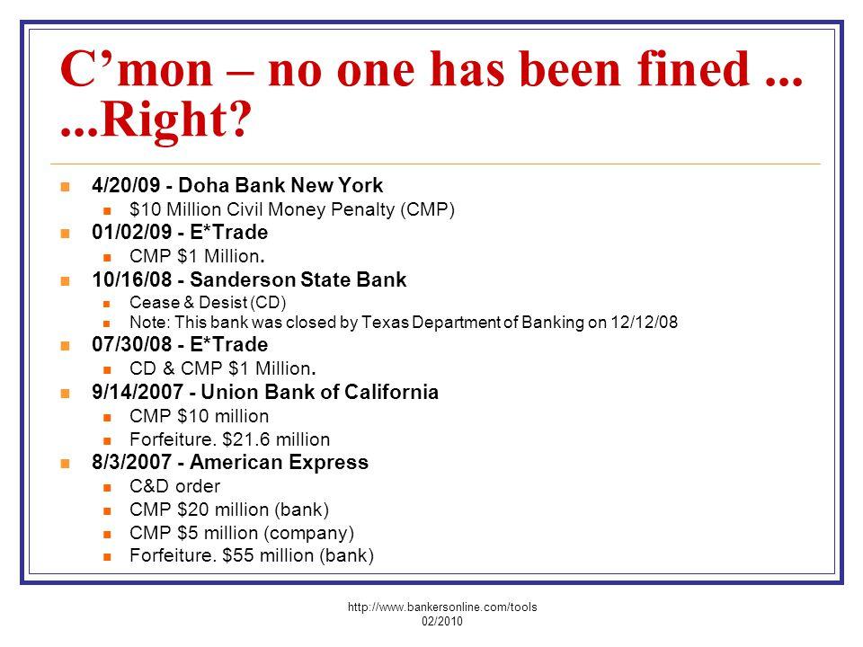 Cmon – no one has been fined......Right? 4/20/09 - Doha Bank New York $10 Million Civil Money Penalty (CMP) 01/02/09 - E*Trade CMP $1 Million. 10/16/0
