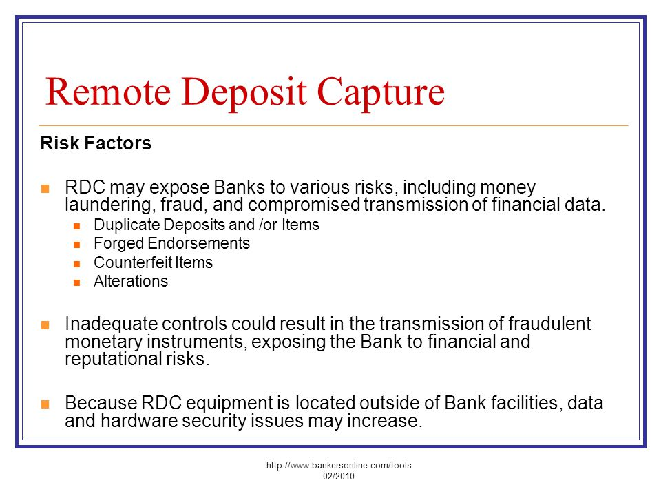 Remote Deposit Capture Risk Factors RDC may expose Banks to various risks, including money laundering, fraud, and compromised transmission of financia