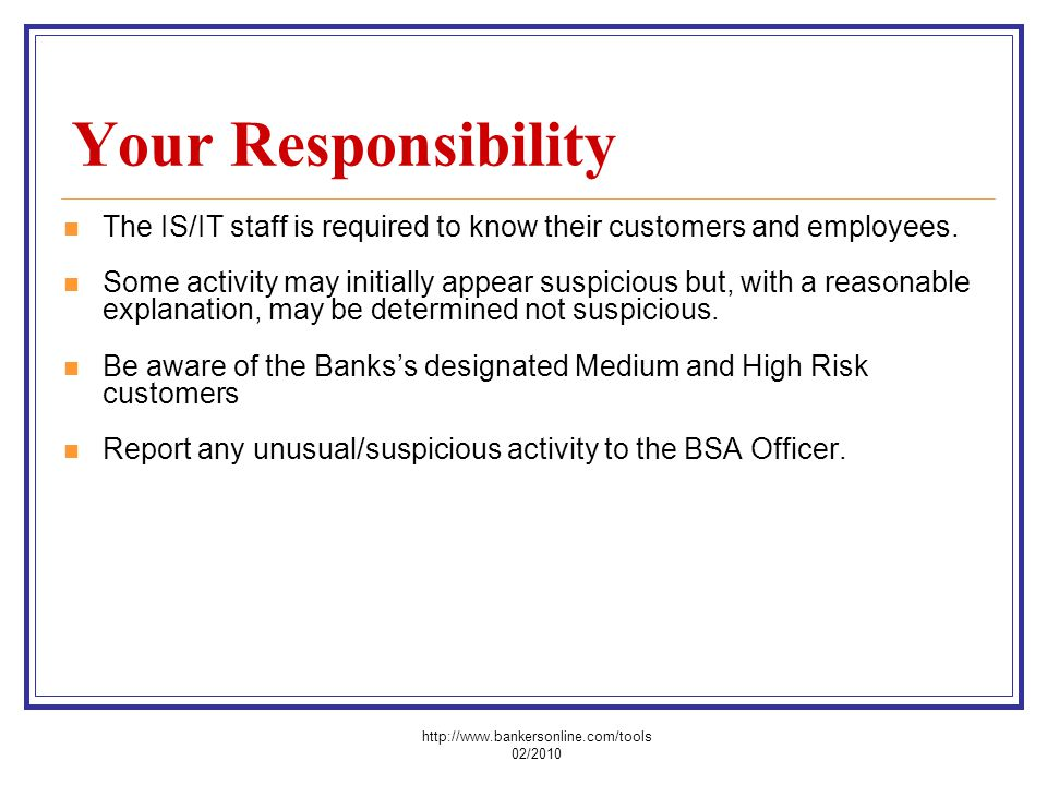 Your Responsibility The IS/IT staff is required to know their customers and employees. Some activity may initially appear suspicious but, with a reaso