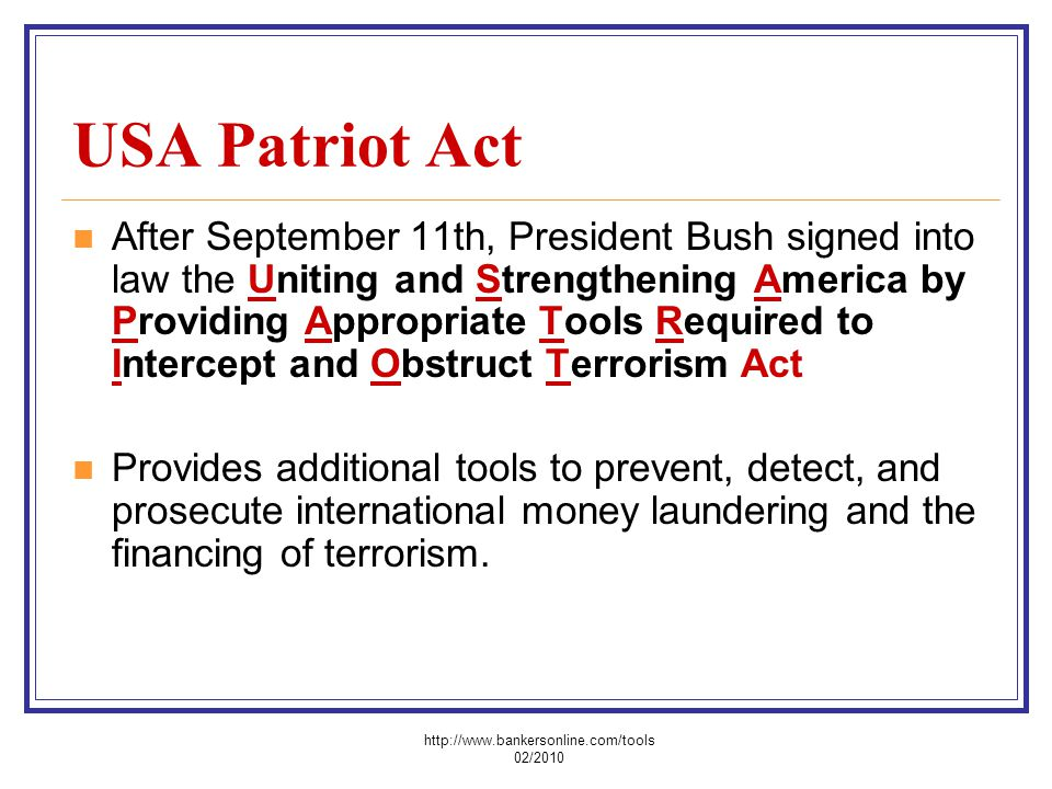USA Patriot Act After September 11th, President Bush signed into law the Uniting and Strengthening America by Providing Appropriate Tools Required to