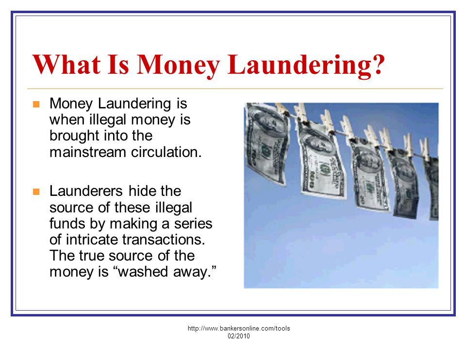 What Is Money Laundering? Money Laundering is when illegal money is brought into the mainstream circulation. Launderers hide the source of these illeg