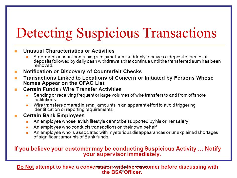 Detecting Suspicious Transactions Unusual Characteristics or Activities A dormant account containing a minimal sum suddenly receives a deposit or seri