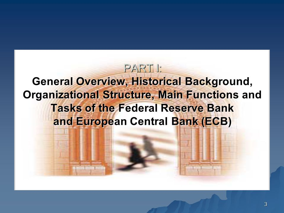 3 PART I: General Overview, Historical Background, Organizational Structure, Main Functions and Tasks of the Federal Reserve Bank and European Central