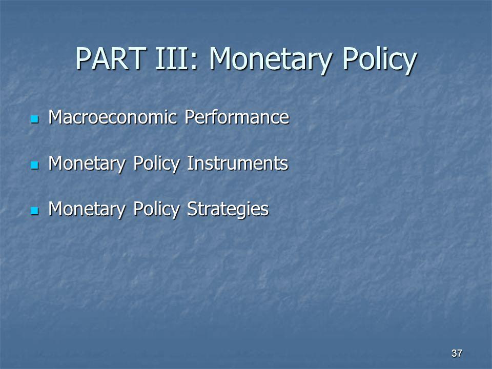 37 PART III: Monetary Policy Macroeconomic Performance Macroeconomic Performance Monetary Policy Instruments Monetary Policy Instruments Monetary Poli