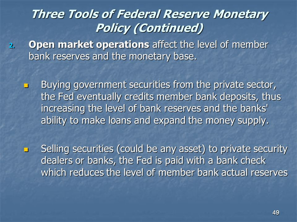 49 Three Tools of Federal Reserve Monetary Policy (Continued) 2. Open market operations affect the level of member bank reserves and the monetary base