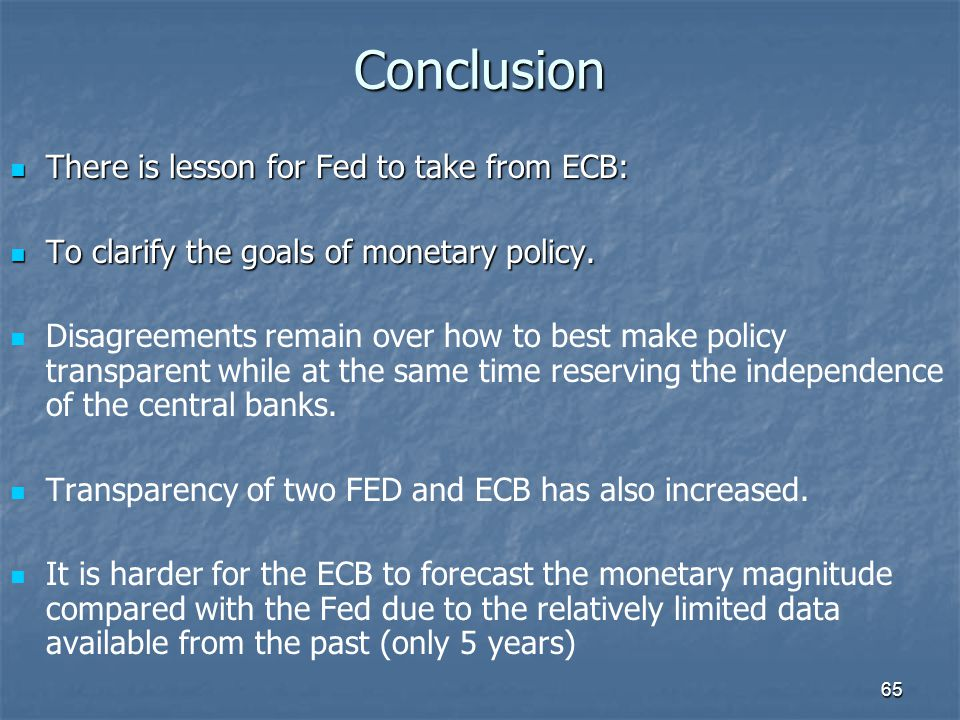 65 Conclusion There is lesson for Fed to take from ECB: There is lesson for Fed to take from ECB: To clarify the goals of monetary policy. To clarify