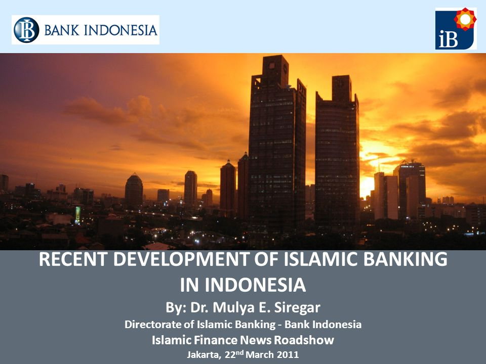 RECENT DEVELOPMENT OF ISLAMIC BANKING IN INDONESIA By: Dr.
