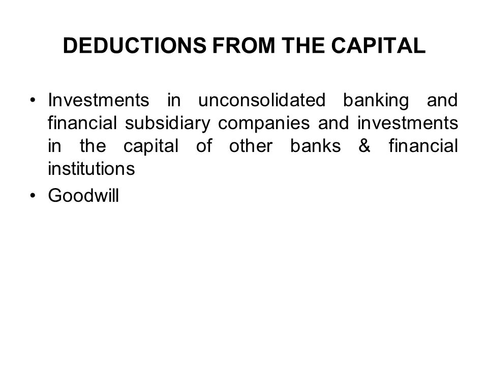 DEDUCTIONS FROM THE CAPITAL Investments in unconsolidated banking and financial subsidiary companies and investments in the capital of other banks & f